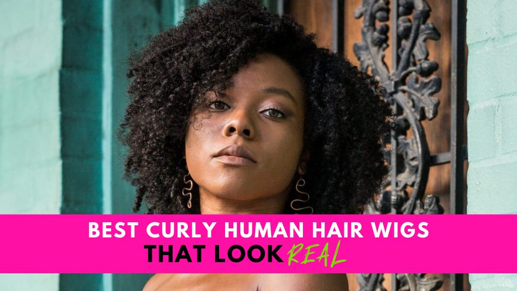 Best Curly Human Hair Wigs that Look REAL