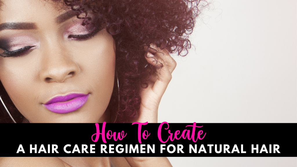 How To Create A Hair Care Regimen For Natural Hair